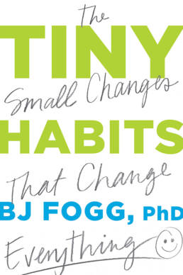 Tiny Habits by BJ Fogg, Phd